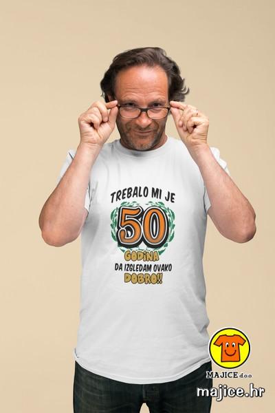 50 godina trebalo mi je da izgledam ovako dobro majica sa natpisom